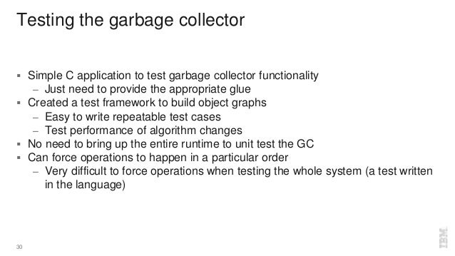 Testing the garbage collector  Simple C application to test garbage collector functionality – Just need to provide the ap...
