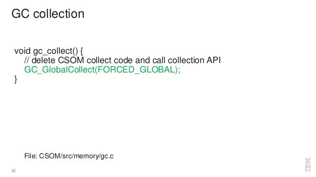 GC collection 35 void gc_collect() { // delete CSOM collect code and call collection API GC_GlobalCollect(FORCED_GLOBAL); ...