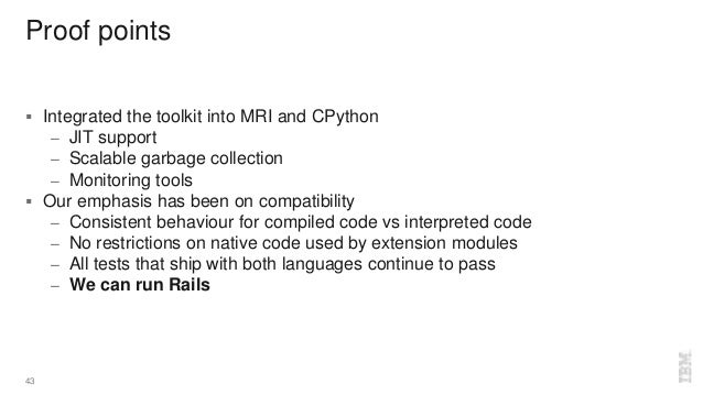 Proof points  Integrated the toolkit into MRI and CPython – JIT support – Scalable garbage collection – Monitoring tools ...