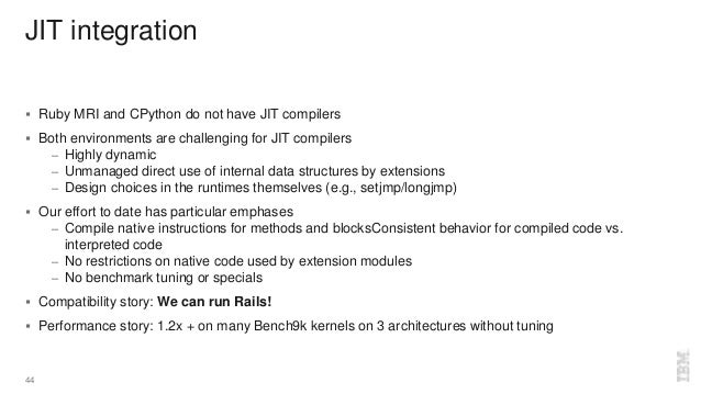 JIT integration  Ruby MRI and CPython do not have JIT compilers  Both environments are challenging for JIT compilers – H...