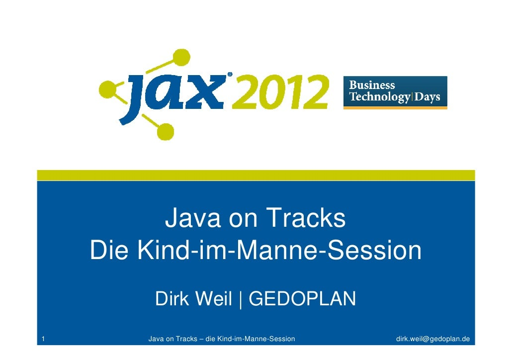 Java on Tracks    Die Kind-im-Manne-Session         Dirk Weil | GEDOPLAN1       Java on Tracks – die Kind-im-Manne-Session...