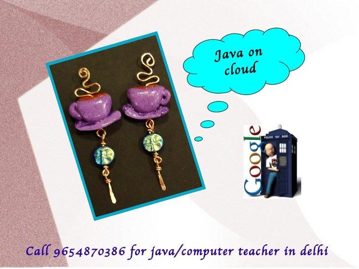 Java on                                cloudCall 9654870386 for java/computer teacher in delhi