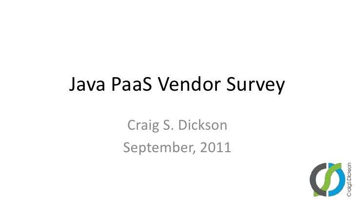 Java PaaS Vendor Survey<br />Craig S. Dickson<br />September, 2011<br />
