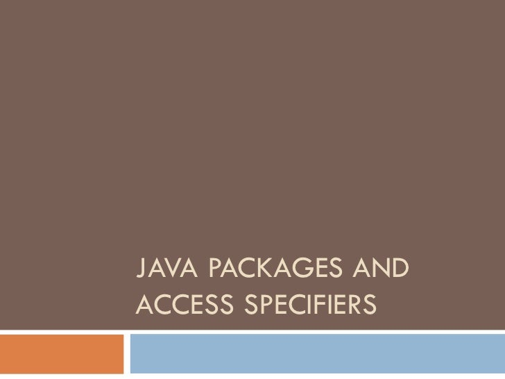 JAVA PACKAGES ANDACCESS SPECIFIERS