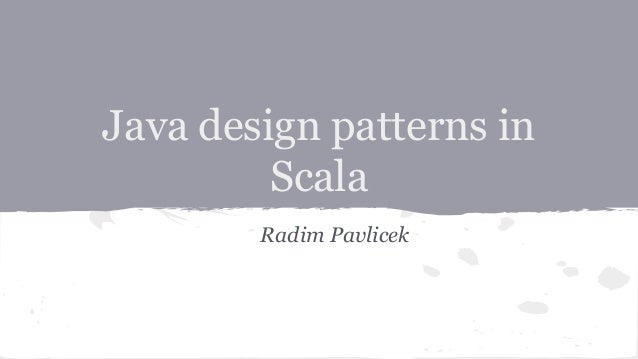 Java design patterns in Scala Radim Pavlicek