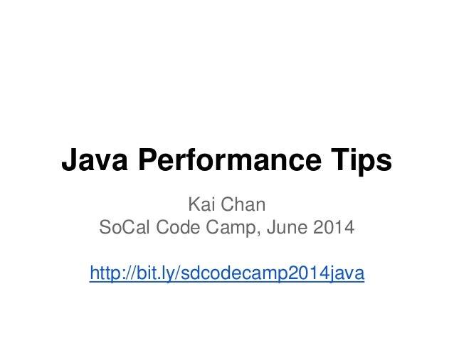 Java Performance Tips Kai Chan SoCal Code Camp, June 2014 http://bit.ly/sdcodecamp2014java
