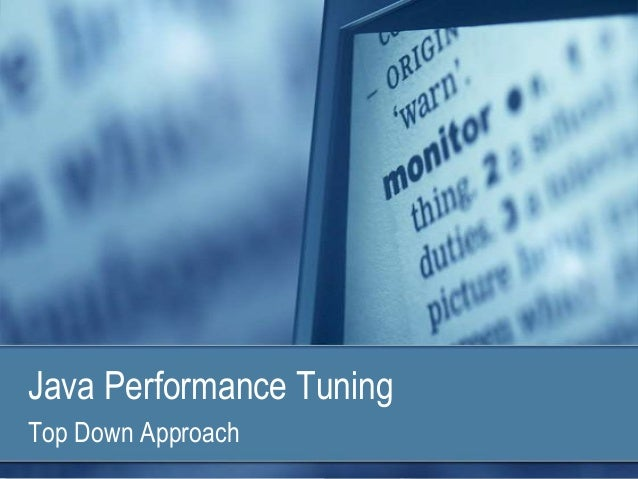Java Performance Tuning Top Down Approach