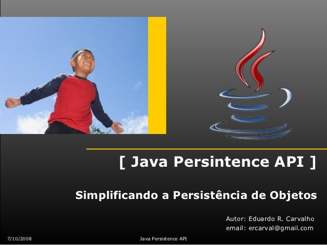 [ Java Persintence API ]            Simplificando a Persistência de Objetos                                             Au...