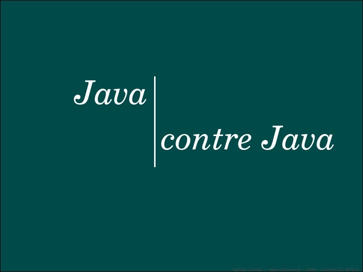 Java        contre Java              Sylvain Leroux – www.chicoree.fr – 2009 – Licence CC-BY3.0