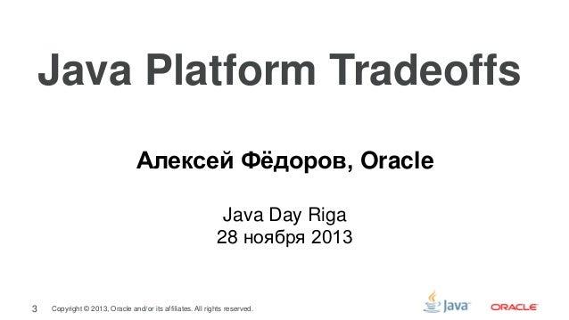 Java Platform Tradeoffs (Riga 2013) Slide 3