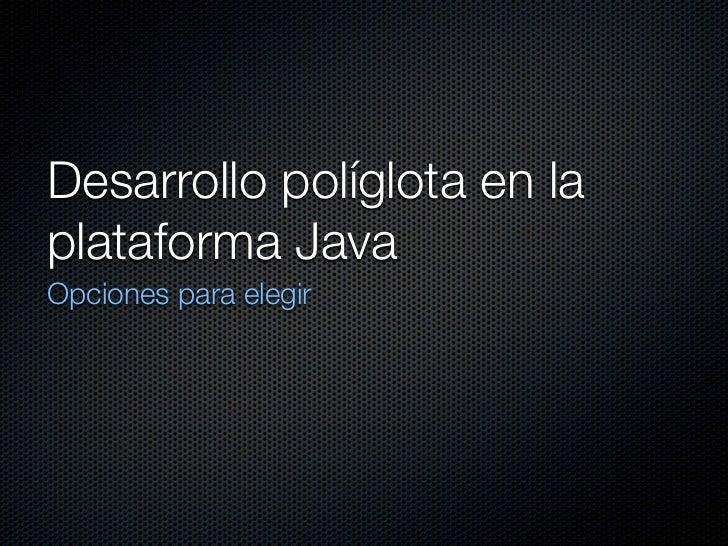 Desarrollo políglota en la plataforma Java Opciones para elegir