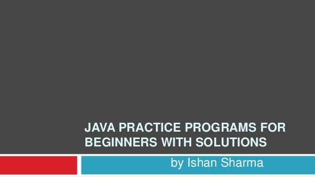 java practice programs for beginners java practice programs for beginners solutions by ishan sharma