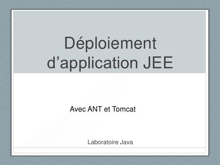 Déploiementd'application JEE<br />Avec ANT et Tomcat<br />Laboratoire Java<br />