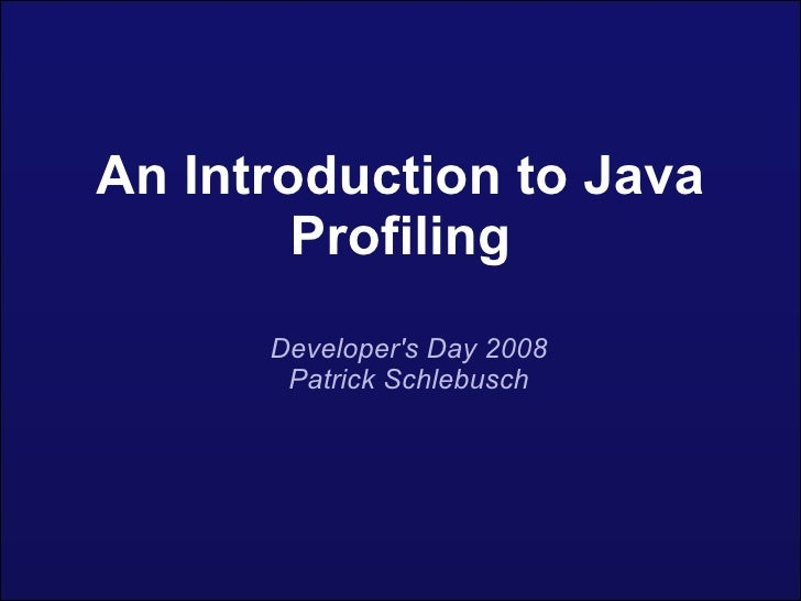 An Introduction to Java Profiling <ul><ul><li>Developer's Day 2008 </li></ul></ul><ul><ul><li>Patrick Schlebusch </li></ul...