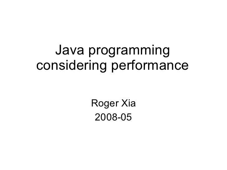 Java programming considering performance Roger Xia 2008-05