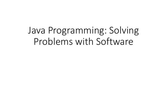 Java Programming Solving Problems With Software