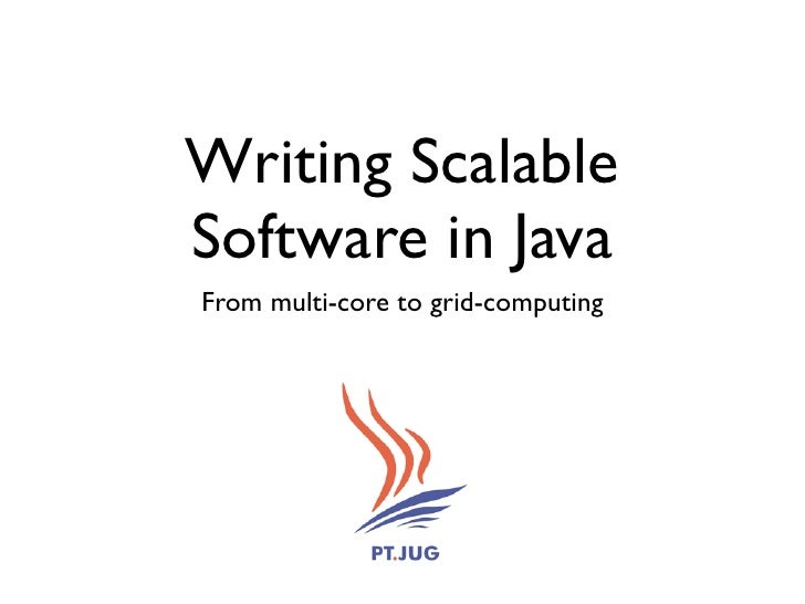 Writing Scalable Software in Java From multi-core to grid-computing