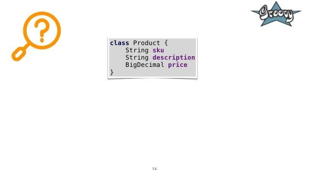 14 class Product { String sku String description BigDecimal price }