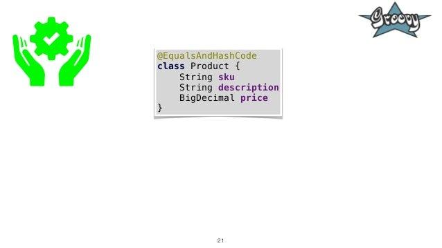 21 @EqualsAndHashCode class Product { String sku String description BigDecimal price }