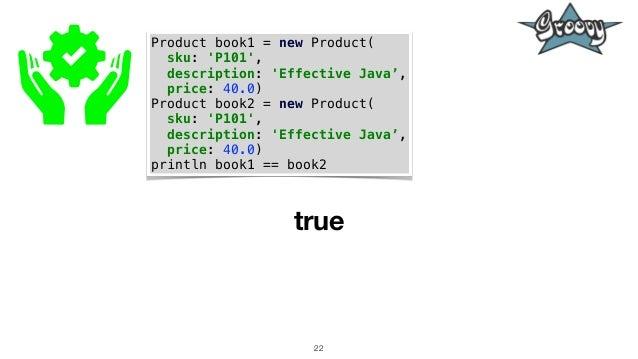 22 Product book1 = new Product( sku: 'P101', description: 'Effective Java', price: 40.0) Product book2 = new Product( sku:...