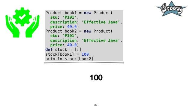 23 Product book1 = new Product( sku: 'P101', description: 'Effective Java', price: 40.0) Product book2 = new Product( sku:...