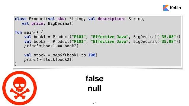 "27 class Product(val sku: String, val description: String, val price: BigDecimal) fun main() { val book1 = Product(""P101"",..."