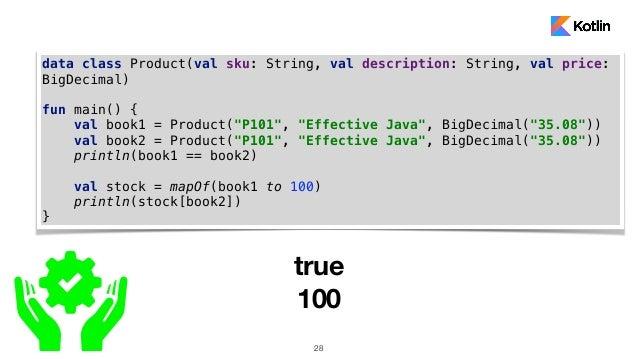 "28 data class Product(val sku: String, val description: String, val price: BigDecimal) fun main() { val book1 = Product(""P..."