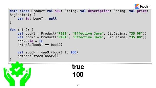 30 data class Product(val sku: String, val description: String, val price: BigDecimal) { var id: Long? = null } fun main()...
