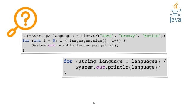 """33 List<String> languages = List.of(""""Java"""", """"Groovy"""", """"Kotlin""""); for (int i = 0; i < languages.size(); i++) { System.out.p..."""