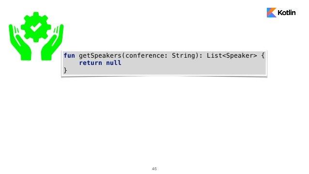 45 fun getSpeakers(conference: String): List<Speaker> { return null }