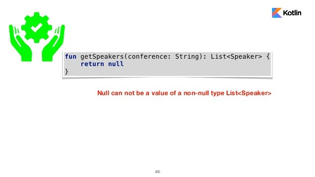46 fun getSpeakers(conference: String): List<Speaker> { return null } Null can not be a value of a non-null type List<Spea...