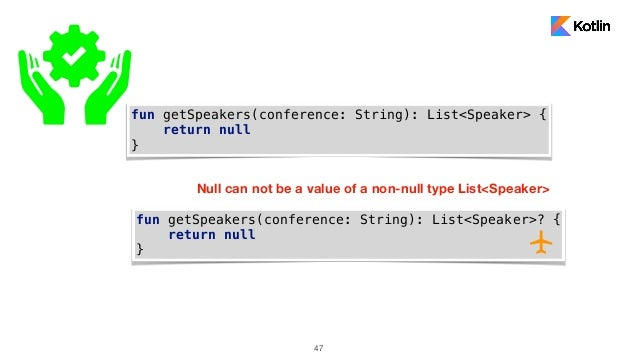 47 fun getSpeakers(conference: String): List<Speaker> { return null } Null can not be a value of a non-null type List<Spea...