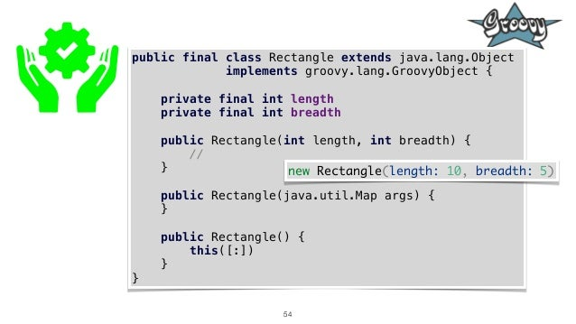 54 public final class Rectangle extends java.lang.Object implements groovy.lang.GroovyObject { private final int length pr...