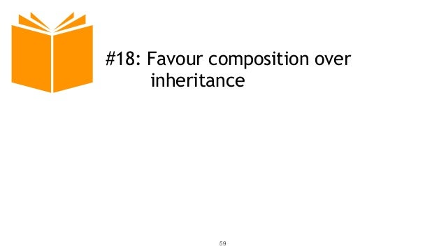 59 #18: Favour composition over inheritance