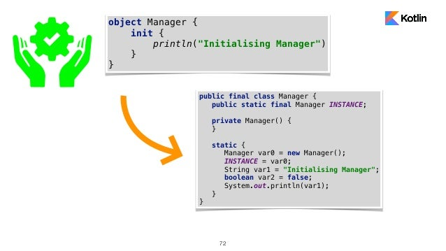 """72 object Manager { init { println(""""Initialising Manager"""") } } public final class Manager { public static final Manager IN..."""
