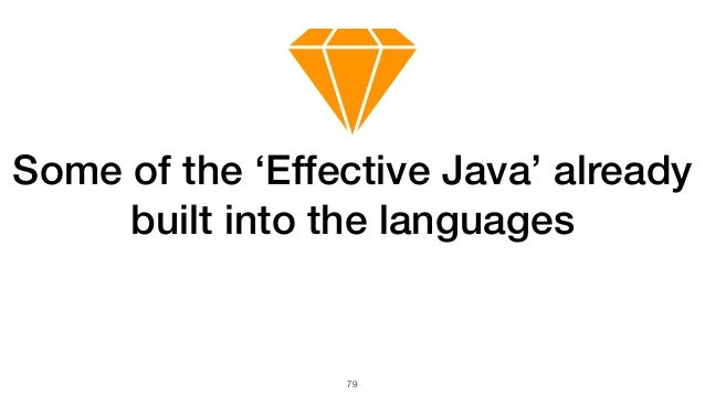 79 Some of the 'Effective Java' already built into the languages
