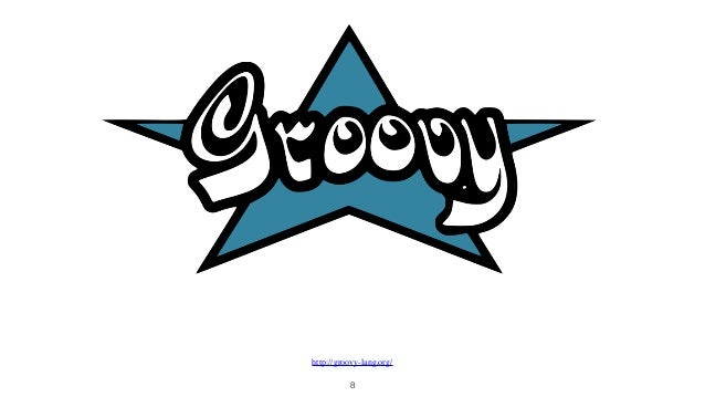 8 http://groovy-lang.org/