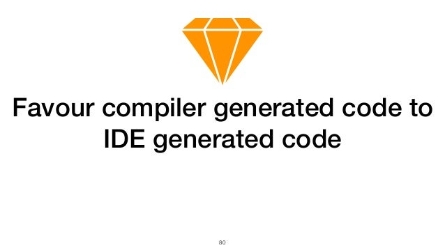 80 Favour compiler generated code to IDE generated code
