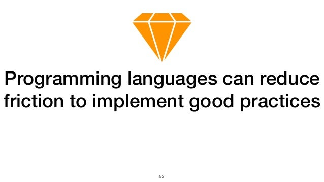 82 Programming languages can reduce friction to implement good practices