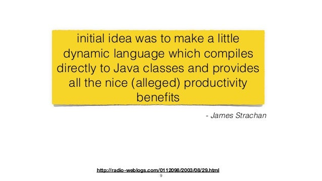 9 initial idea was to make a little dynamic language which compiles directly to Java classes and provides all the nice (al...