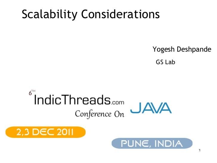 Scalability Considerations                        Yogesh Deshpande                         GS Lab                         ...