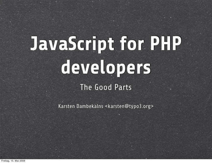 JavaScript for PHP                            developers                                    The Good Parts                ...