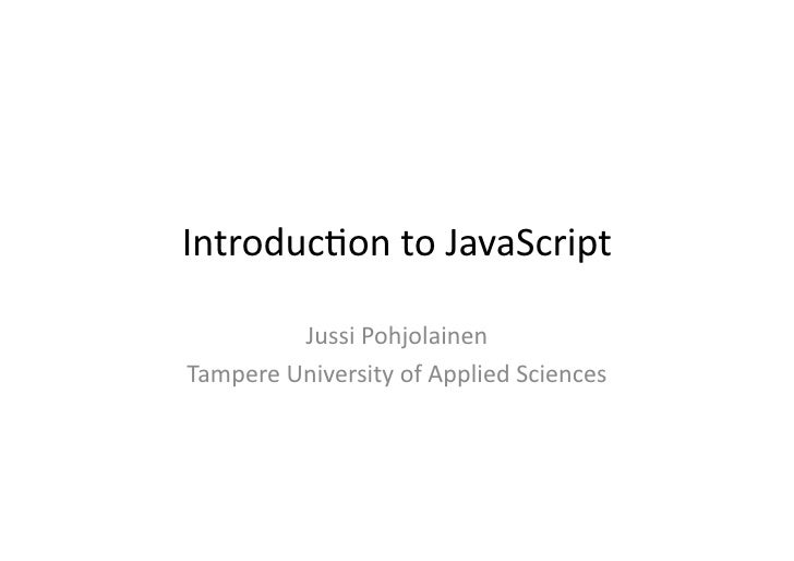 Introduc)on	   to	   JavaScript	                 Jussi	   Pohjolainen	    Tampere	   University	   of	   Applied	   Scienc...