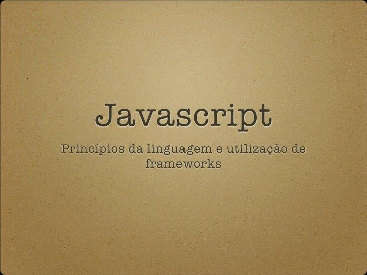 Javascript Princípios da linguagem e utilização de               frameworks