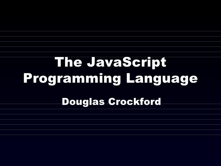 The JavaScript Programming Language Douglas Crockford