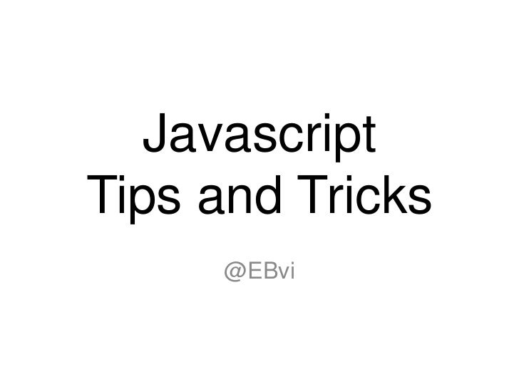 JavascriptTips and Tricks<br />@EBvi<br />