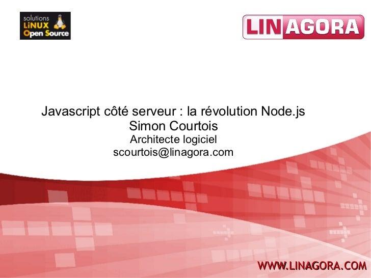Javascript côté serveur: la révolution Node.js               Simon Courtois               Architecte logiciel            ...