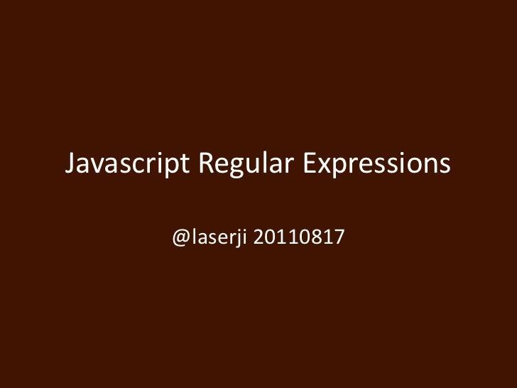 Javascript Regular Expressions<br />@laserji 20110817<br />