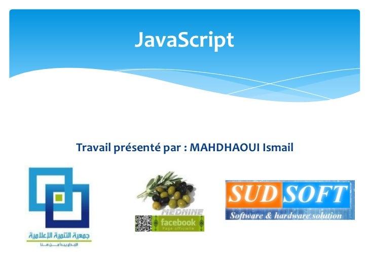 JavaScriptTravail présenté par : MAHDHAOUI Ismail