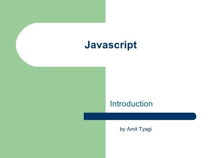 Javascript    Introduction      by Amit Tyagi